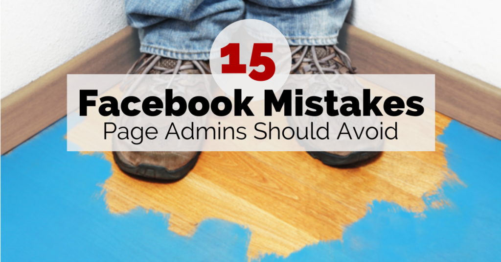 15 Facebook Marketing Mistakes