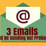 3 Emails You Should Be Sending