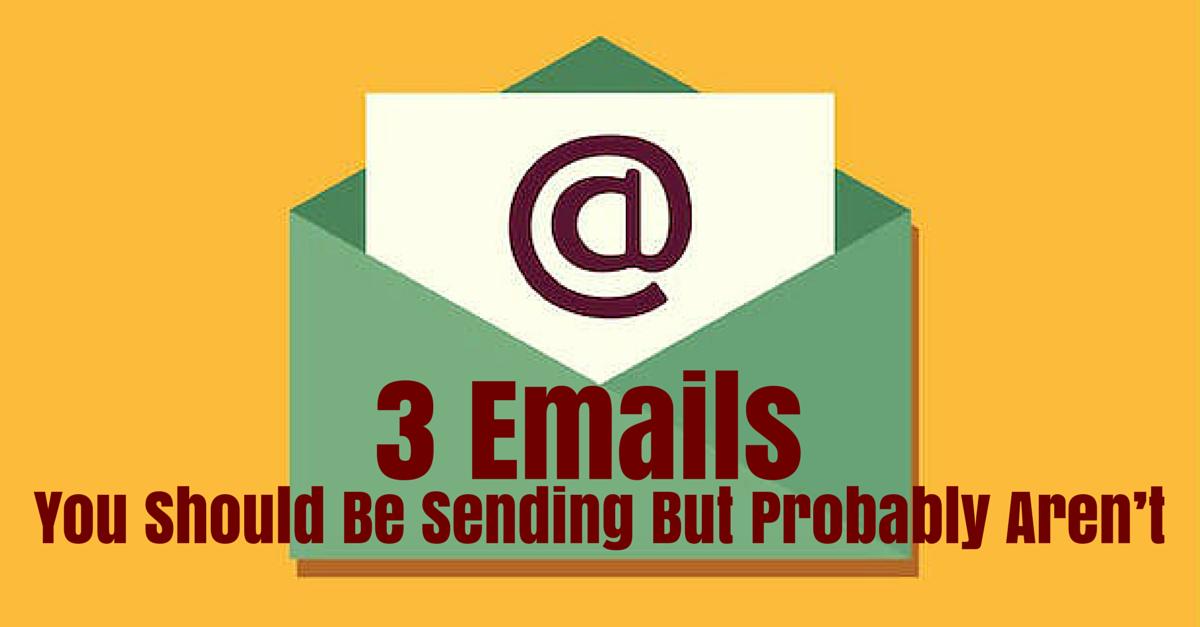 3 Emails You Should Be Sending