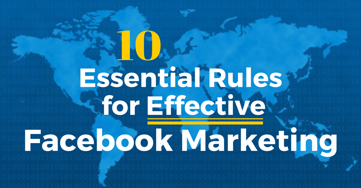 10 Essential Rules For Effective Facebook Marketing
