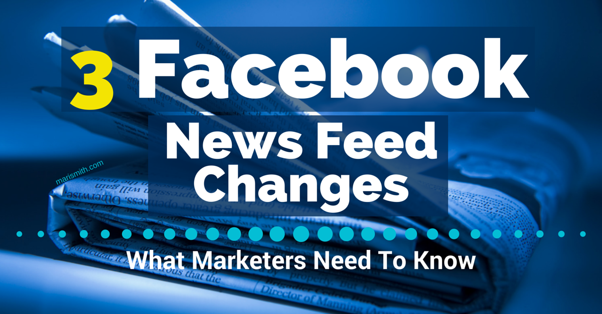 3 Facebook News Feed Changes: What Marketers Need To Know