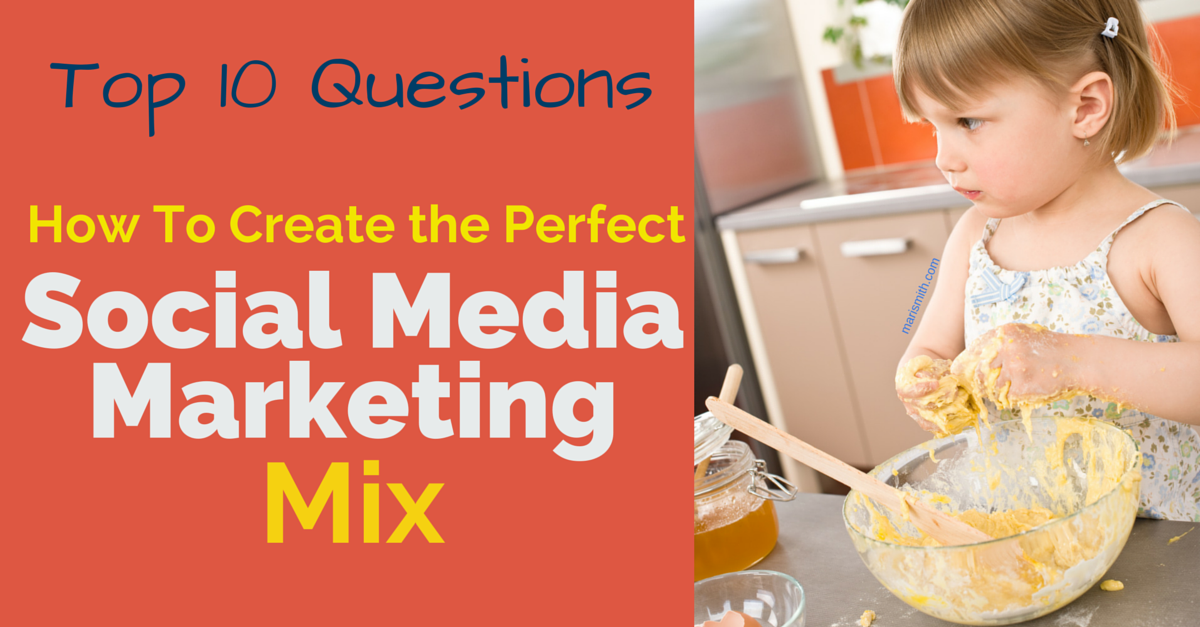 Top Ten Questions: How To Create The Perfect Social Media Marketing Mix