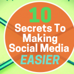10 Secrets To Making Social Media Easier (1)