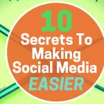 10 Secrets To Making Social Media Easier (1)