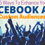 15 Ways To Enhance Your Facebook Ads with Custom Audiences