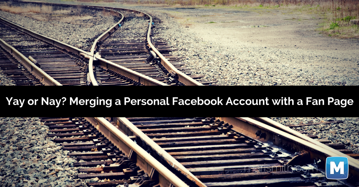Should You Merge Your Personal Facebook Account with Your Fan Page?