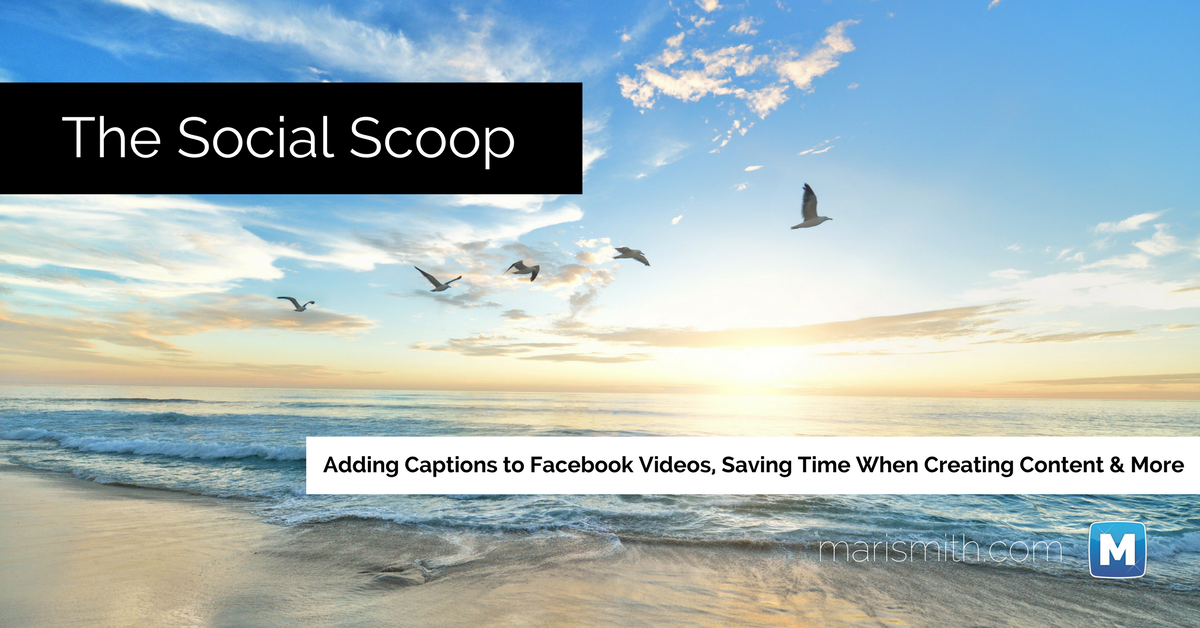 Generate Captions on Facebook Videos, Save Time Creating Content & More: The Social Scoop 1/13/17
