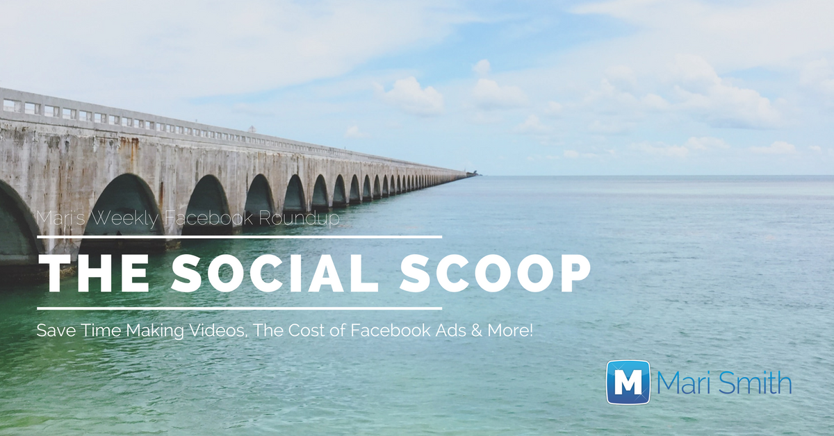 Save Time Making Videos, The Cost of Facebook Ads & More: The Social Scoop 2/10/17