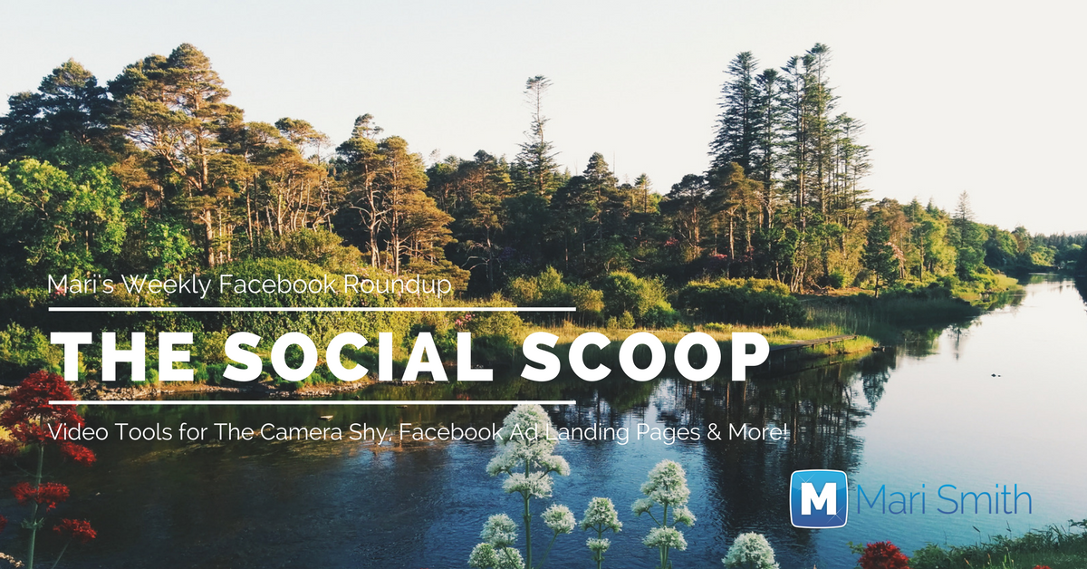 Video Tools for The Camera Shy, Facebook Ad Landing Pages & More: The Social Scoop 4/17/17
