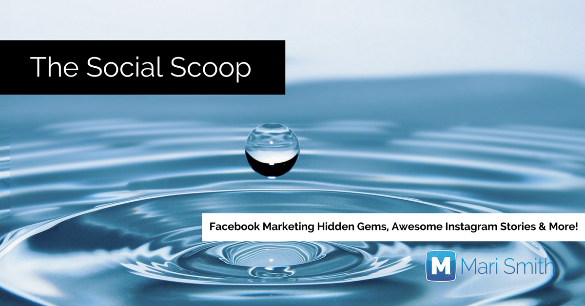 Facebook Marketing Hidden Gems, Awesome Instagram Stories & More: The Social Scoop 8/16/17