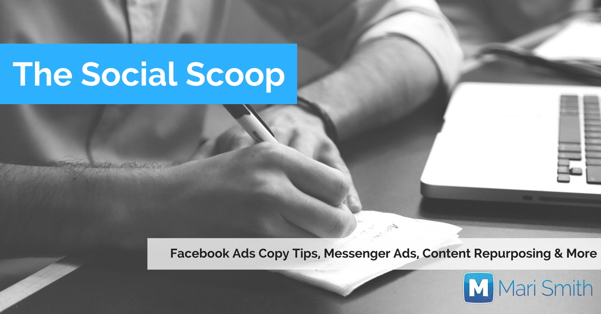 Facebook Ads Copy Tips, Messenger Ads, Content Repurposing & More: The Social Scoop 8/23/17