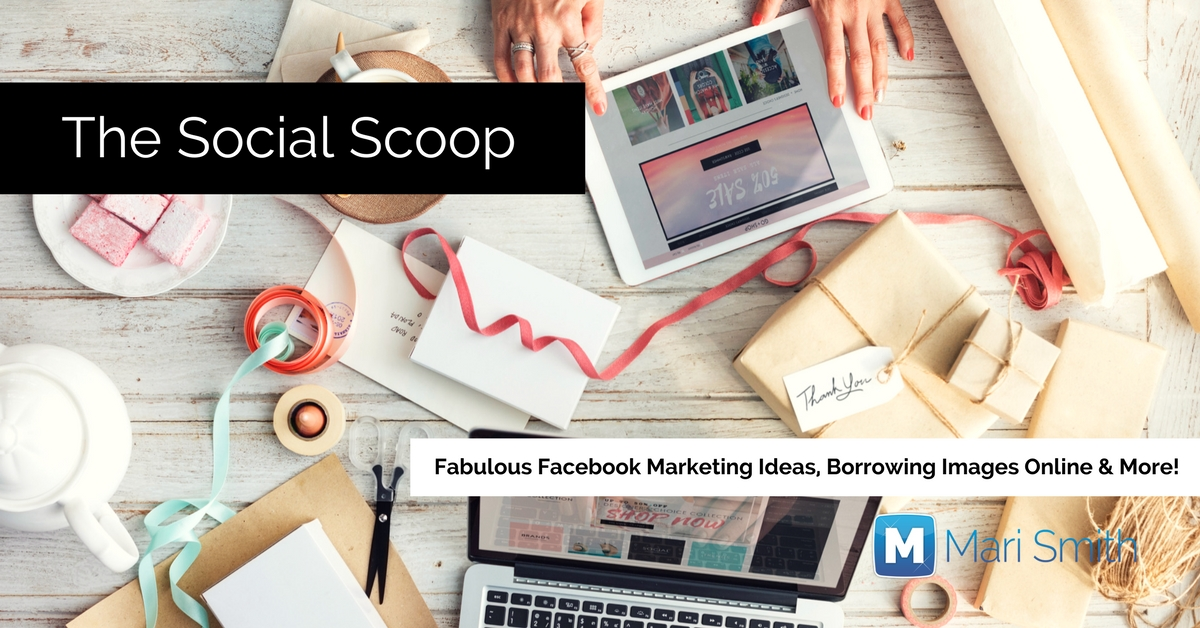 Fabulous Facebook Marketing Ideas, Borrowing Images Online & More: The Social Scoop 10/5/17