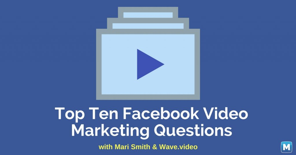 top ten facebook video marketing questions