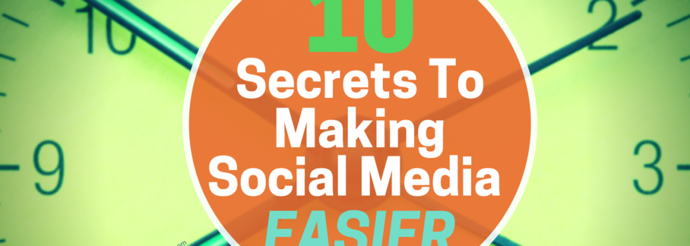 10 Secrets To Making Your Social Media Marketing Much Easier