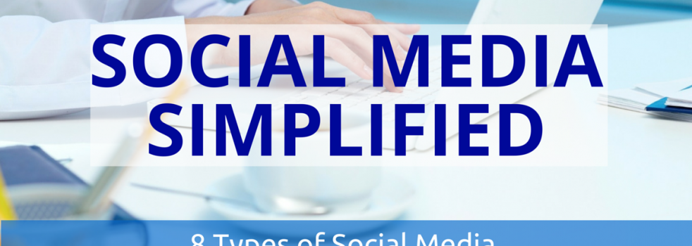 Social Media Simplified: 8 Types and How Each Can Benefit Your Business