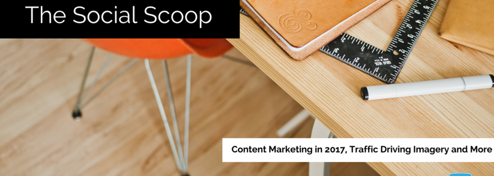 Content Marketing in 2017, Traffic Driving Imagery and More: The Social Scoop 11/24/16