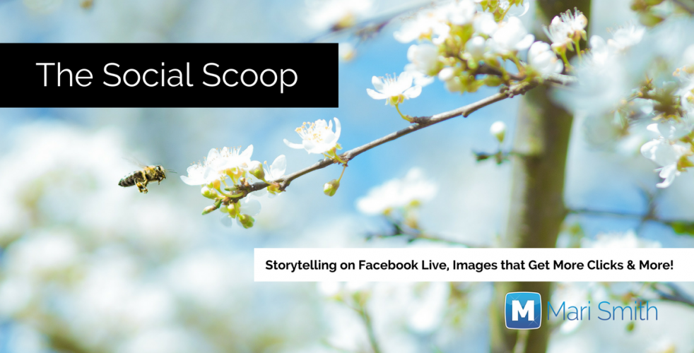 Storytelling on Facebook Live, Images that Get More Clicks and More: The Social Scoop 3/28/17
