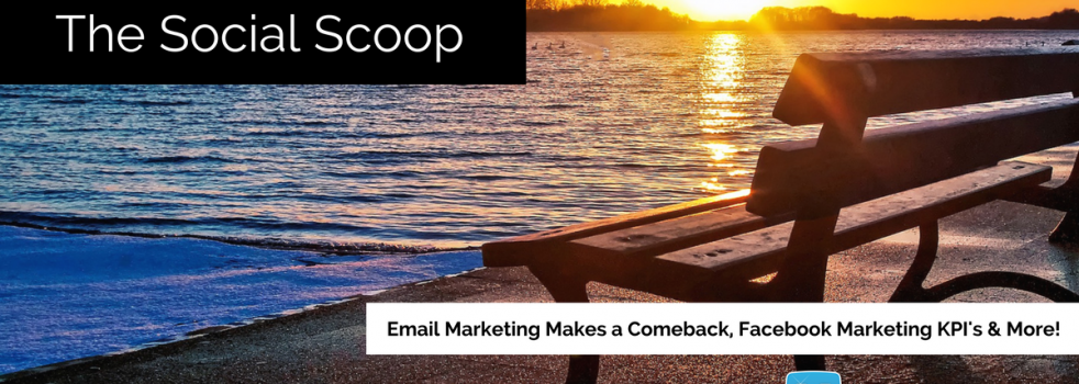 Email Marketing is Making a Comeback, Facebook Marketing KPI's & More: The Social Scoop 3/4/17
