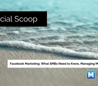 Facebook Marketing: What SMBs Need to Know, Managing Multiple Pages & More: The Social Scoop 6/6/17