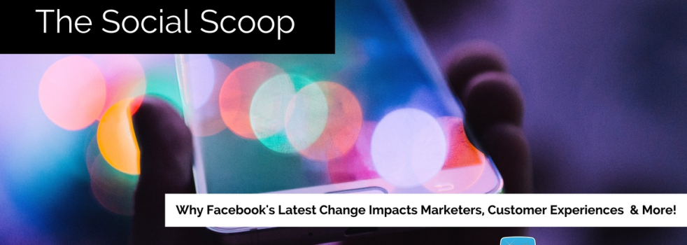 Why Facebook's Latest Algorithm Change Impacts Marketers, Customer Experiences & More: The Social Scoop 10/15/17