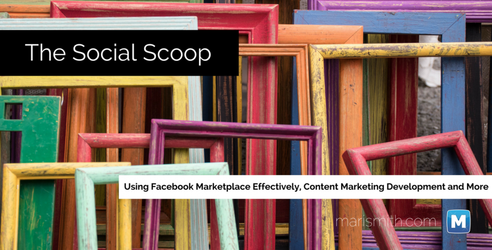 Using Facebook Marketplace Effectively, Content Marketing Development & More: The Social Scoop 12/30/16