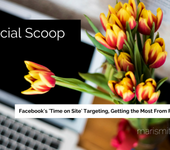 Facebook's 'Time-On-Site' Targeting, Getting the Most from Facebook Ads & More: The Social Scoop 1/27/17