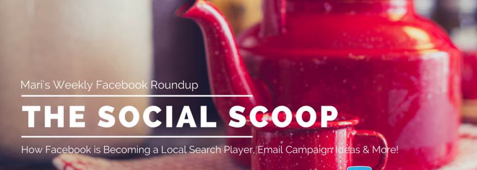 How Facebook is Becoming a Local Search Player, Email Campaign Ideas & More: The Social Scoop 6/29/17