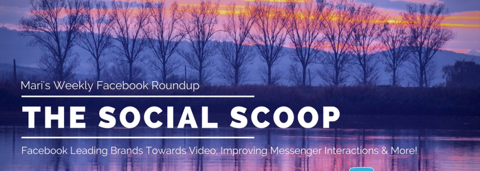 Facebook Leading Brands Towards Video, Improving Messenger Interactions & More: The Social Scoop 9/7/2017