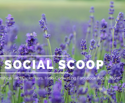 Create Relationships with Customers, High-Converting Facebook Ads & More: The Social Scoop 1/22/17