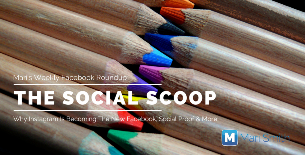 Why Instagram Is Becoming The New Facebook, Social Proof & More: The Social Scoop 5/9/17
