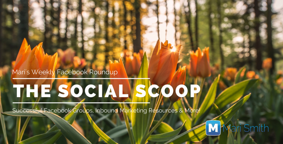Successful Facebook Groups, Inbound Marketing Resources & More: The Social Scoop 5/16/17