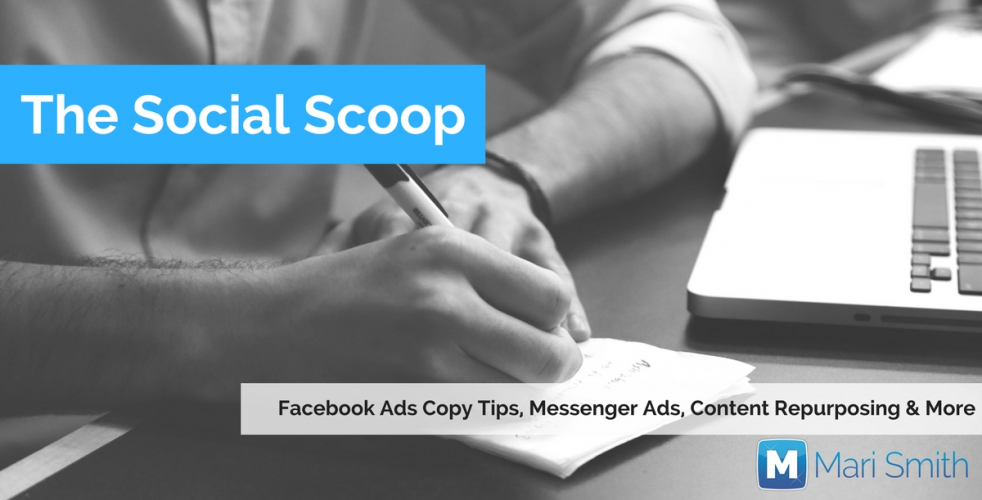 Facebook Ads Copy Tips, Messenger Ads, Content Repurposing & More: The Social Scoop 8/23/17