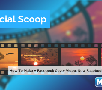 How to Make a Facebook Cover Video, Facebook Ad Types & More: The Social Scoop 8/9/17