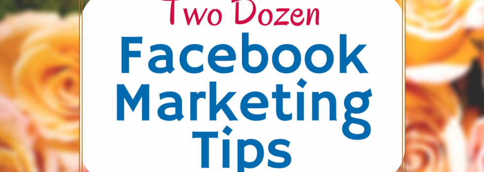 24 Highly Useful Facebook Marketing Features, Tips and Tactics