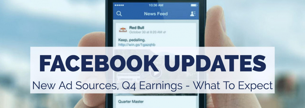 Facebook Updates, New Ad Sources, Q4 Earnings Preview – What To Expect