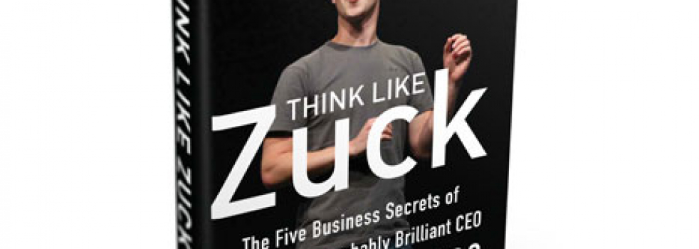 Think Like Zuck: 5 Secrets Marketers Can Learn from Facebook's CEO Mark Zuckerberg