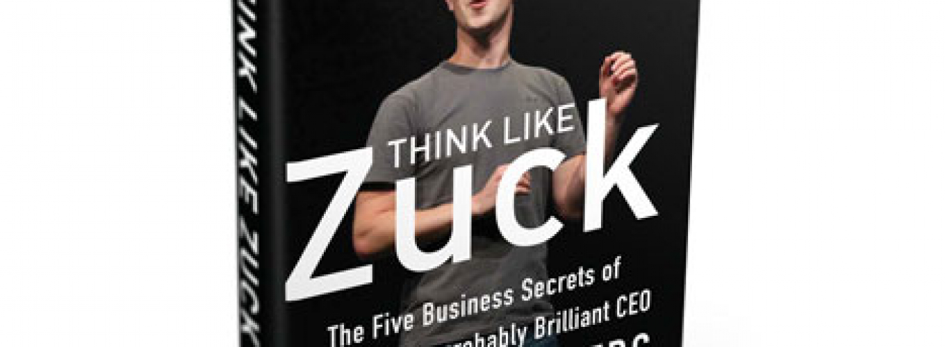 Think Like Zuck: 5 Secrets Marketers Can Learn from Facebook's CEO Mark Zuckerberg